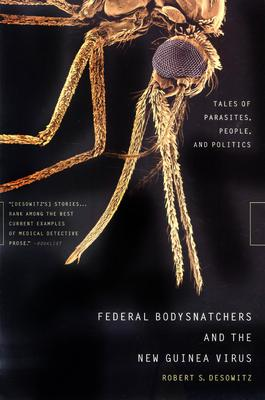 Federal Bodysnatchers and the New Guinea Virus By Desowitz, Robert S.